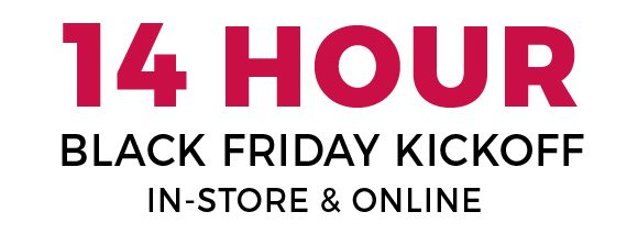 14 hour black friday kickoff in-store and online