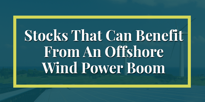Stocks That Can Benefit From An Offshore Wind Power Boom