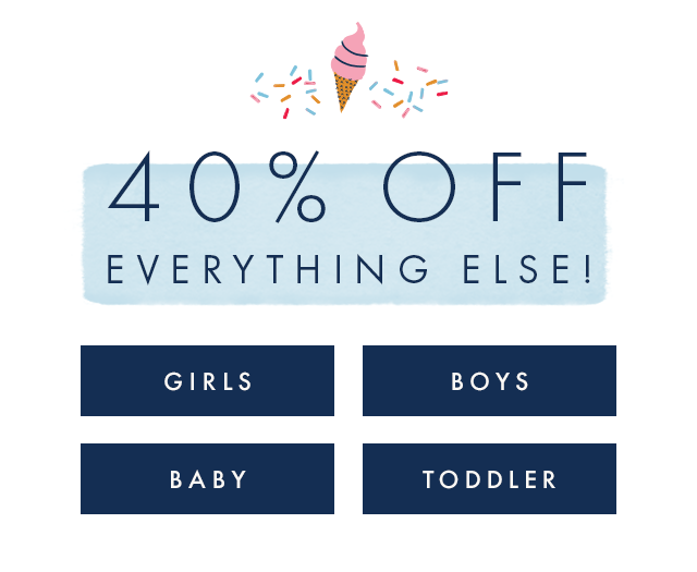 Forty percent off everything else for girls, boys, baby, and toddler.