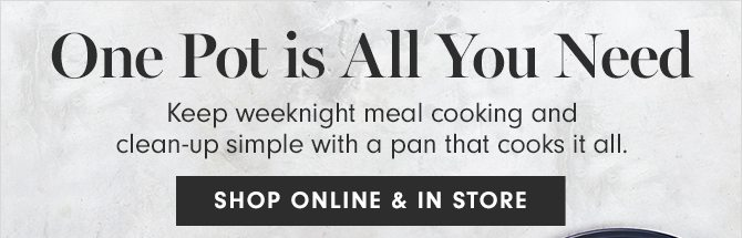 One Pot is All You Need - SHOP ONLINE & IN STORE