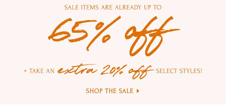 Sale on Sale. Sale items are already up to 65% off + take an EXTRA 20% off select styles! Shop the sale.