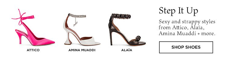 Step It Up: Sexy and strappy styles from Attico, Alaïa, Amina Muaddi + more. Shop Shoes