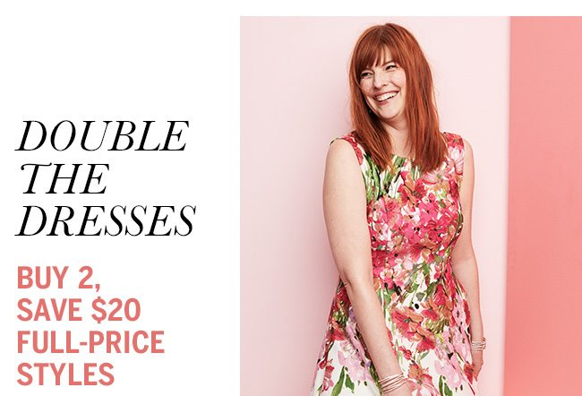 Double The Dresses. Buy 2, Save $20 Full-Price Styles