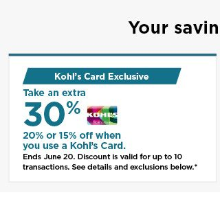 take an extra 30%, 20% or 15% off your purchase when you use your kohls card. shop now.