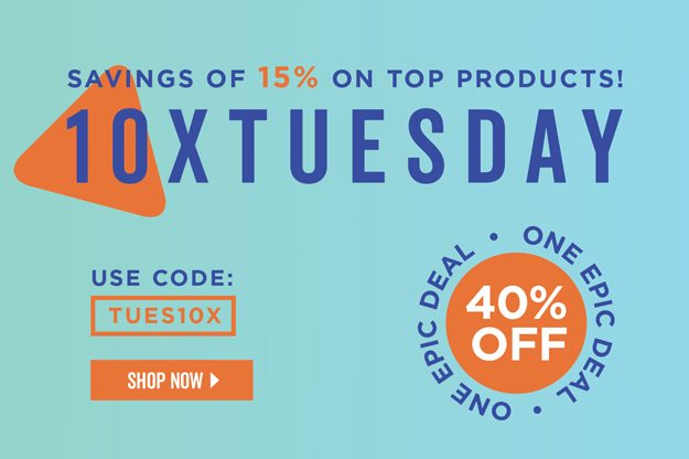 10X Tuesdays | Savings of 15% On Top Products | One Epic Deal: 40% Off! | Use Code: TUES10X