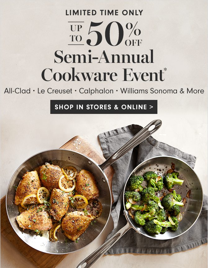 Up to 50% OFF Semi-Annual Cookware Event* - SHOP IN STORES & ONLINE