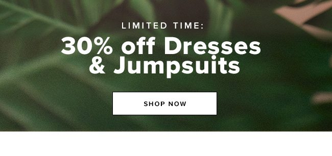 30% OFF DRESSES & JUMPSUITS