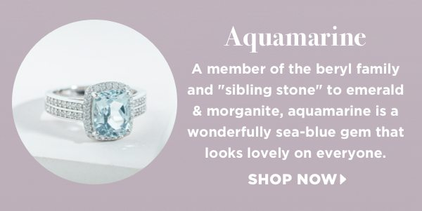 Aquamarine is a wonderfully sea-blue gem that looks lovely on everyone.