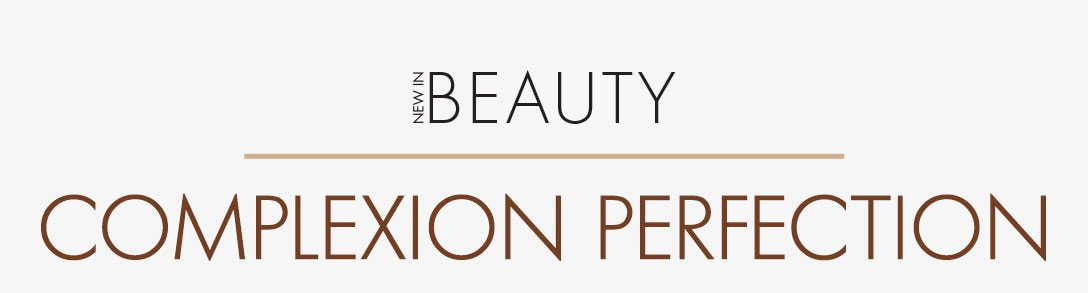 NEW IN BEAUTY COMPLEXION PERFECTION