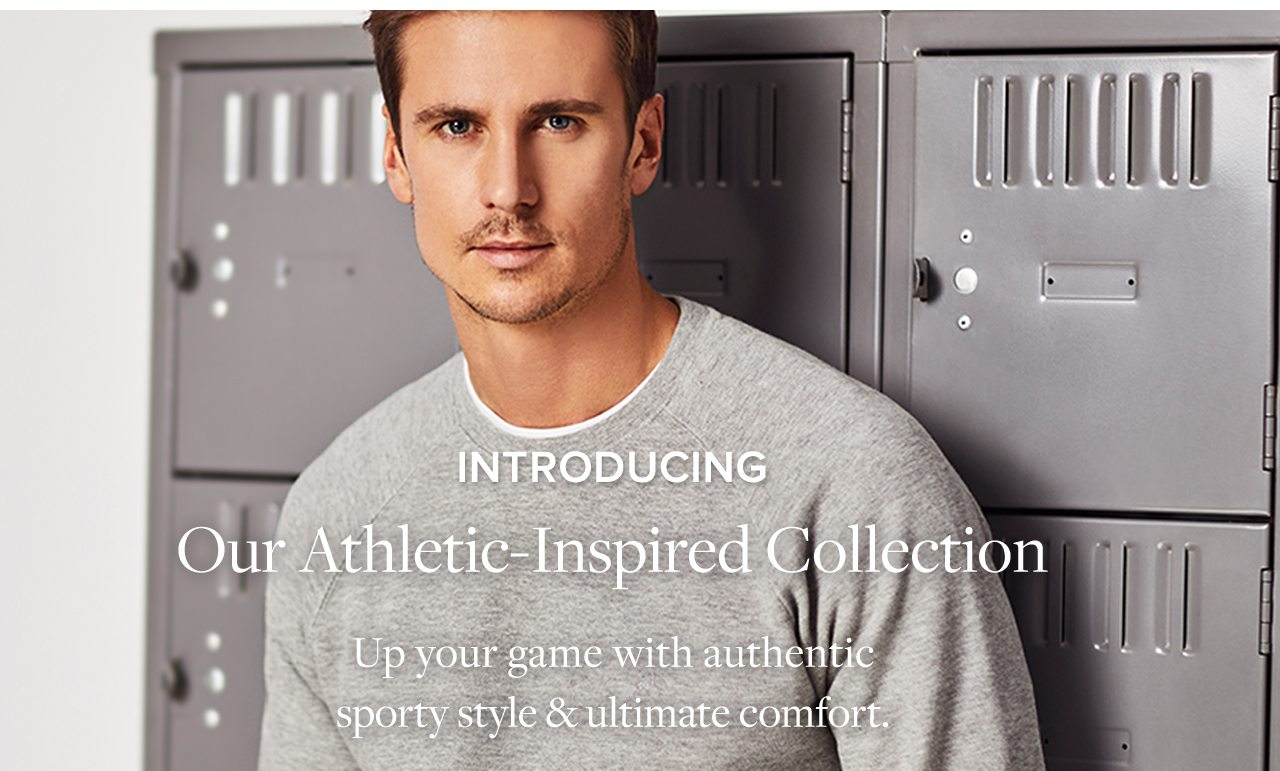 Introducing Our Athletic-Inspired Collection Up your game with authentic sporty style and ultimate comfort