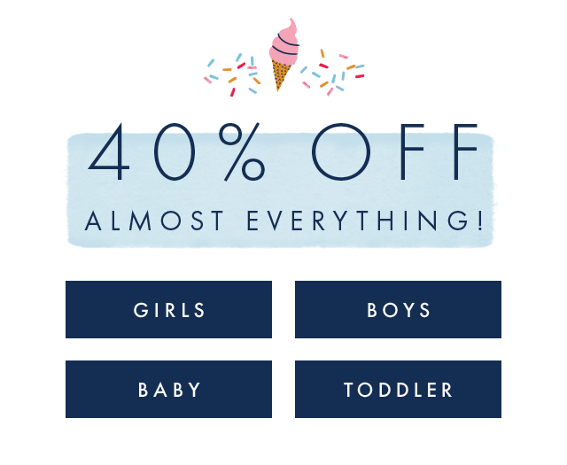Forty percent off almost everything for girls, boys, baby, and toddler!