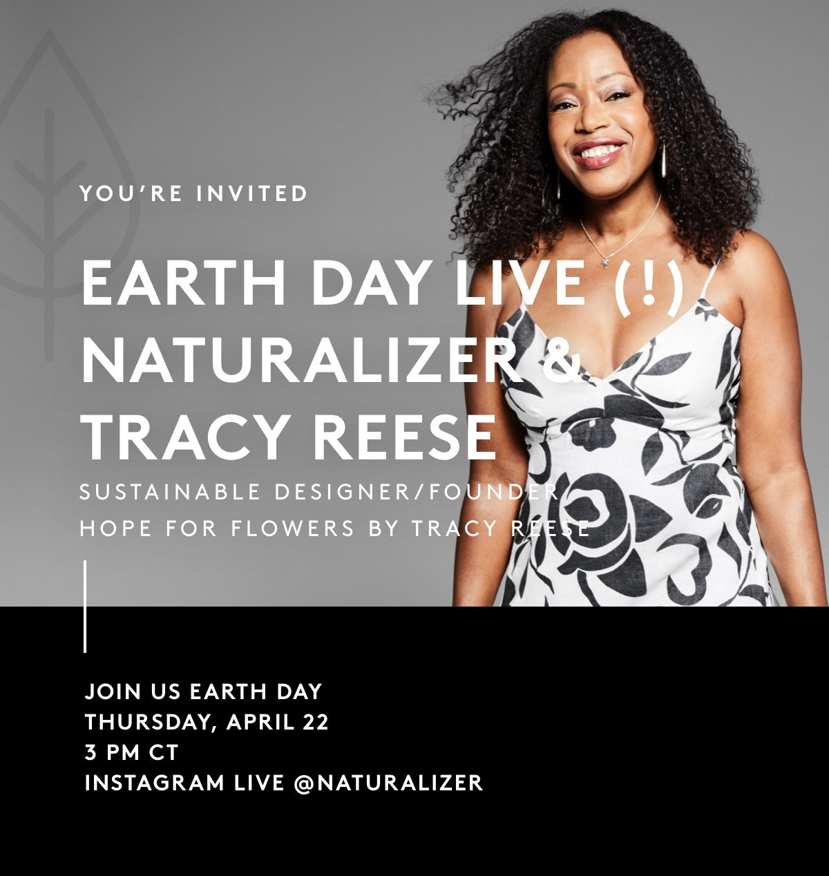 You're invited: Earth Day Live! Naturalizer & Tracy Reese, sustainable designer/founder / Hope for Flowers by Tracy Reese | Join us for Earth Day, Thursday, April 22 3pm CT. Instagram live @Naturalizer