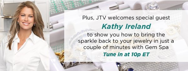 Tune in at 10p ET for special guest, Kathy Ireland's presentation of the GemSpa