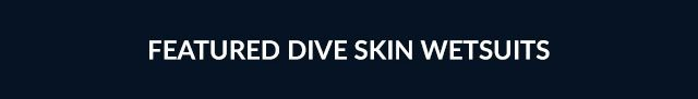 Featured Dive Skin Wetsuits