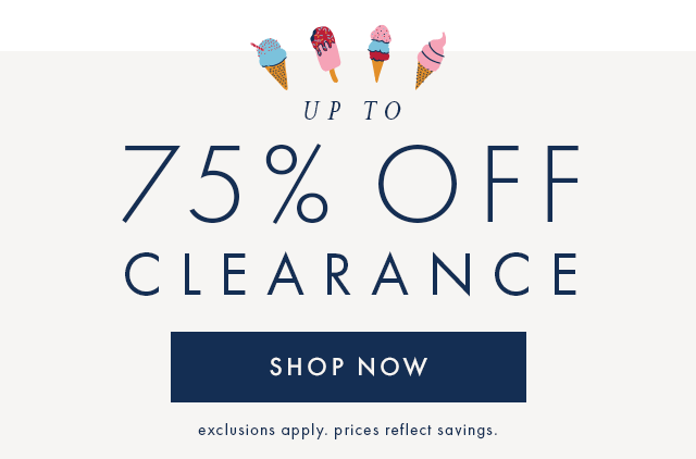 Shop seventy-five percent off clearance now.