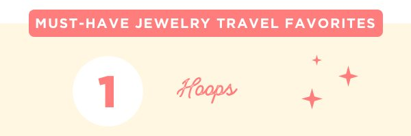 One of Dawn's must have travel essentials are hoop earrings.