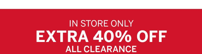 IN STORE ONLY EXTRA 50% OFF CLEARANCE. Use code:5370.