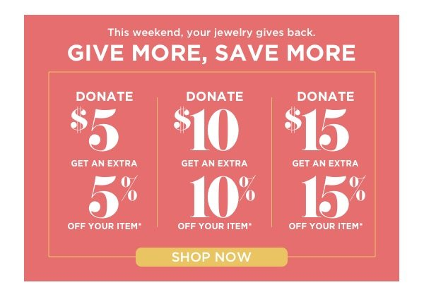Give More, Save More: Donate $5 for 5% off one item, $10 for 10% off one item, $15 for 15% off one item!*