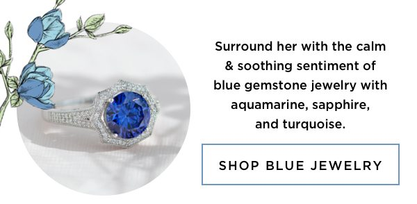 Surround her with the calm & soothing sentiment of blue gemstone jewelry