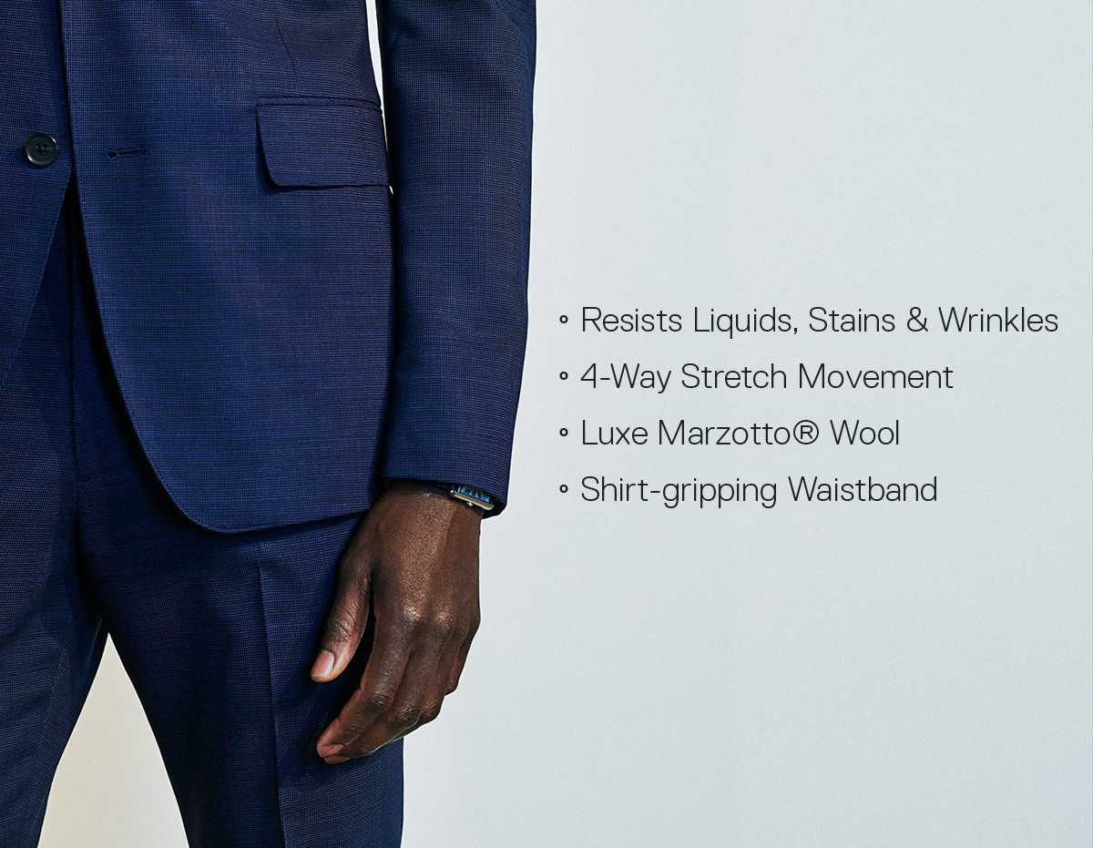 Resists Liquids, Stains & Wrinkles // 4-Way Stretch Movement // Luxe Marzotto® Wool // Shirt-gripping Waistband