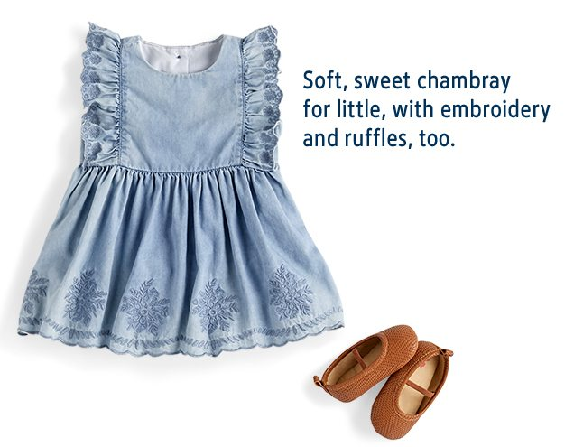Soft, sweet chambray for little, with embroidery and ruffles, too.