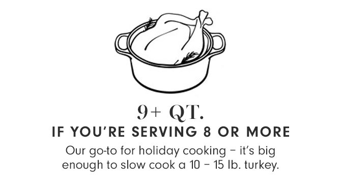 9+ QT. - IF YOU'RE SERVING 8 OR MORE