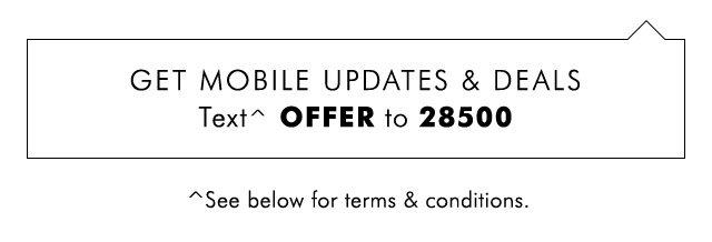 GET MOBILE UPDATES & DEALS | Text^ OFFER to 28500