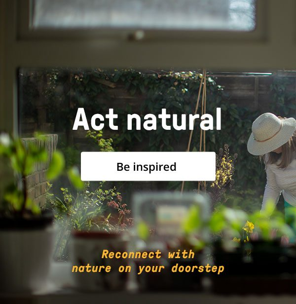 Act natural - Be inspired