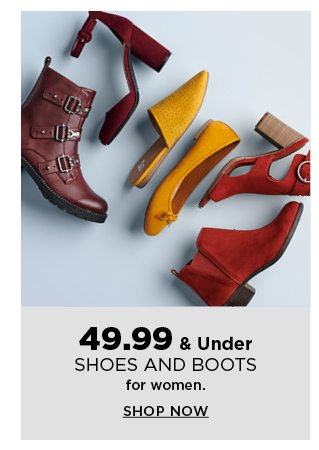 $49.99 & under shoes and boots for women. shop now.