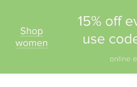 15% off everything* Use code: NEW15 | Online exclusive *Full price items only. Shop women