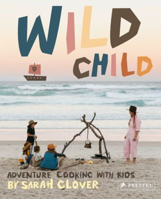 BOOK   Wild Child: Adventure Cooking With Kids by Sarah Glover, Kat Parker (Photographer)
