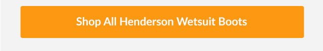 Shop All Henderson Wetsuit Boots