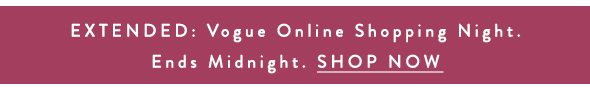 EXTENDED: Vogue Online Shopping Night | Ends Midnight | SHOP NOW