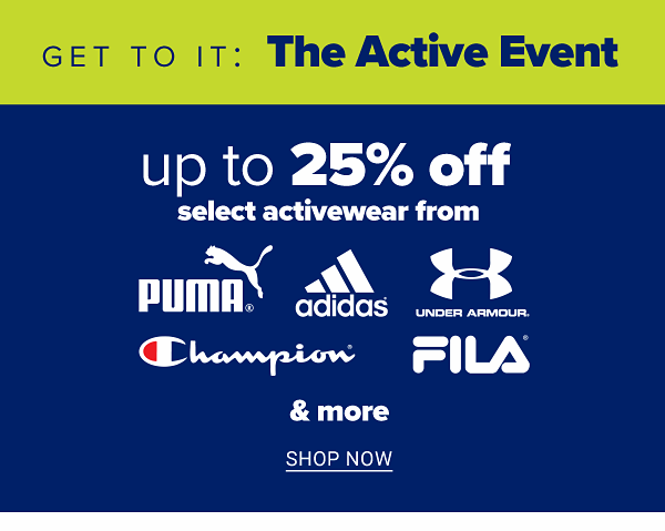 Get to it: The Active Event - Up to 25% off select activewear from Puma, Adidas, Under Armour, Champion, Fila & more. Shop Now.