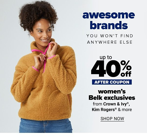 Awesome brands you won't find anywhere else - Up to 50% women's Belk exclusives - after coupon - from Crown & Ivy, Kim Rogers & more. Shop Now.