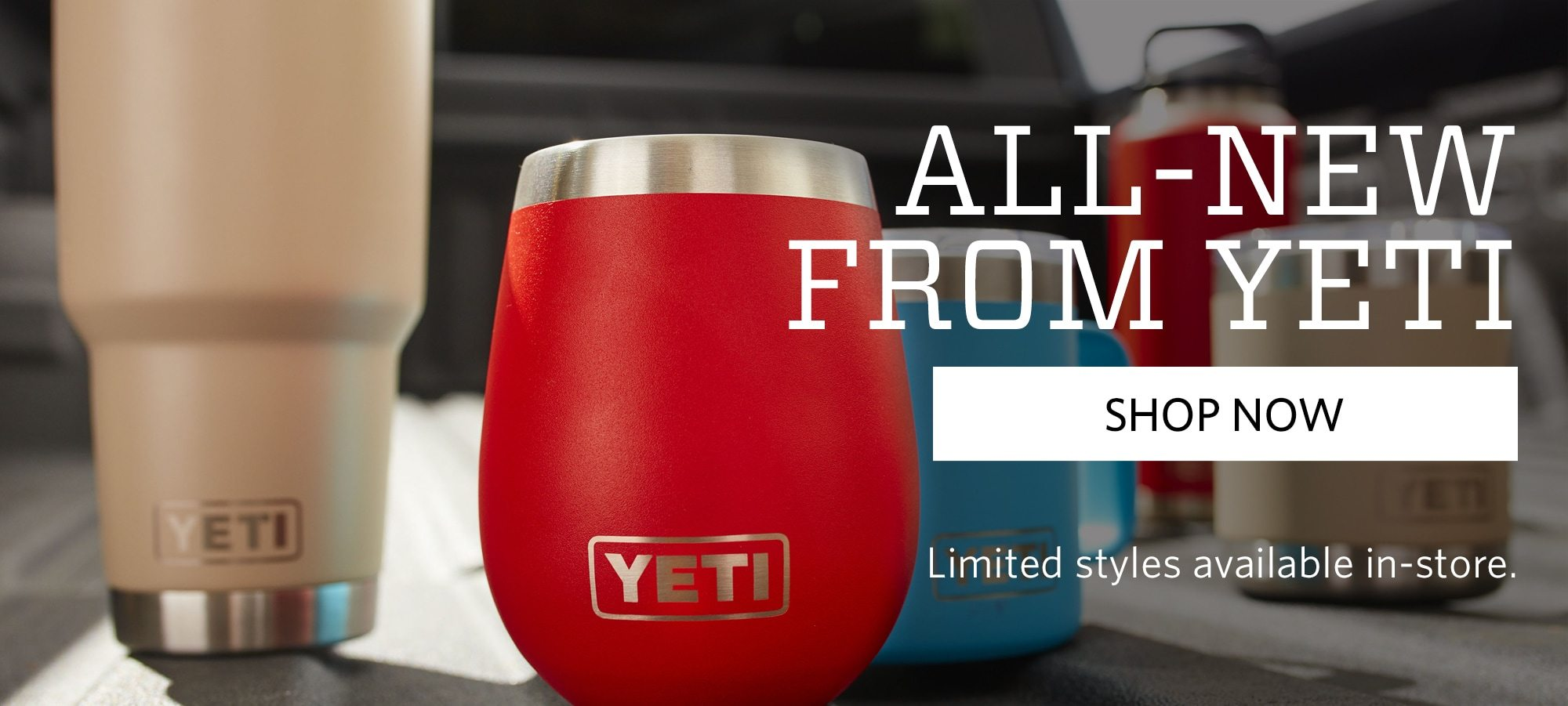 All-New from YETI| Limited styles available in-store. | Shop Now