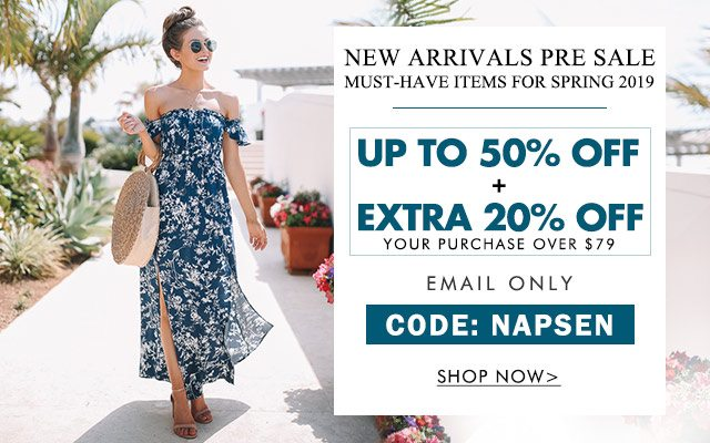 NEW ARRIVALS PRE SALE MUST-HAVE ITEMS FOR SPRING 2019 UP TO 50% OFF + EXTRA 20% OFF** YOUR PURCHASE OVER $79 EMAIL ONLY CODE: NAPSEN SHOP NOW>
