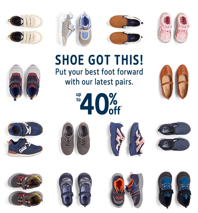SHOE GOT THIS! | Put your best foot forward with our latest pairs. | up to 40% off*