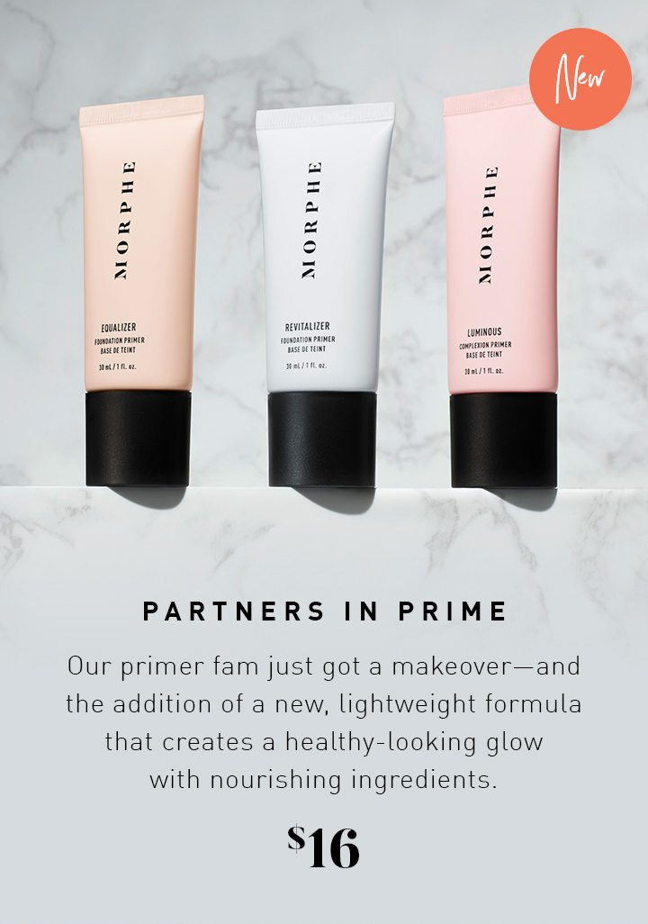 PARTNERS IN PRIME Our primer fam just got a makeover—and the addition of a new, lightweight formula that creates a healthy-looking glow with nourishing ingredients. $16