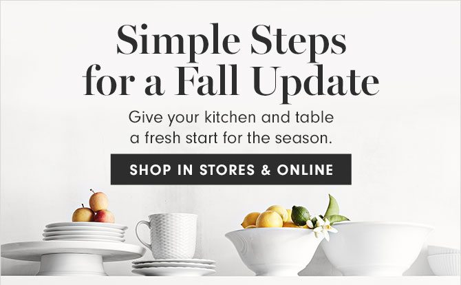 Simple Steps for a Fall Update - Give your kitchen and table a fresh start for the season. SHOP IN STORES & ONLINE