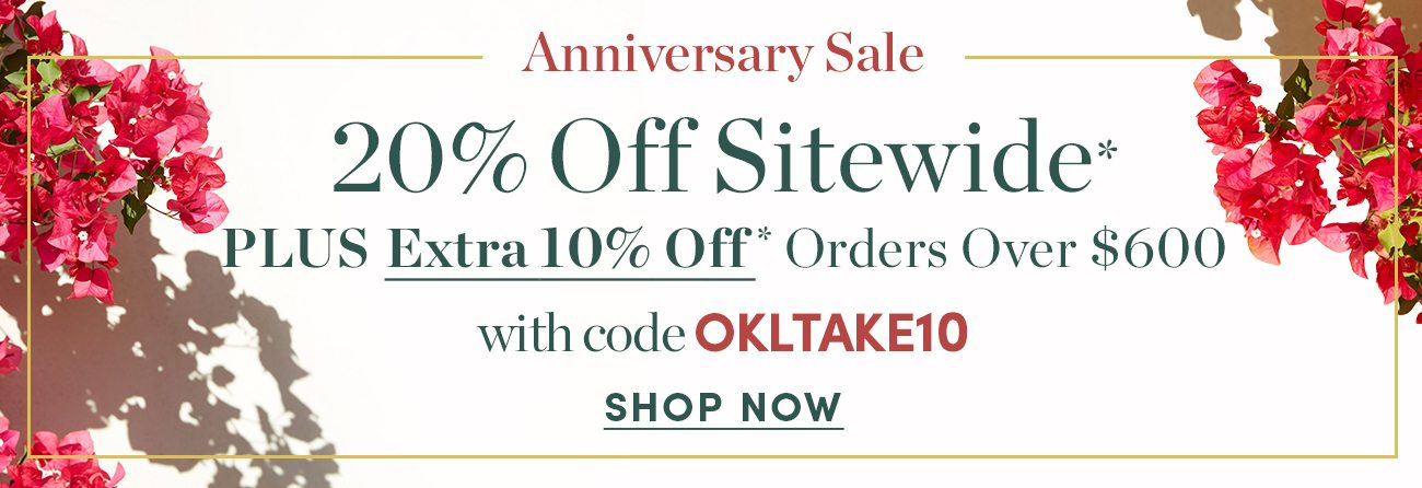 Anniversary Sale - 20 percent off sitewide plus extra 10 percent off orders over $600
