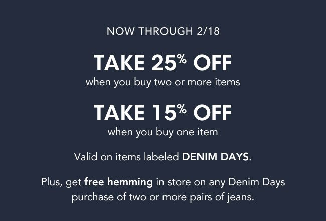 NOW THROUGH 2/18 TAKE 255 OFF WHEN YOU BUY 2 OR MORE ITENS; TAKE 15% OFF WHEN YOU BUY ONE ITEM