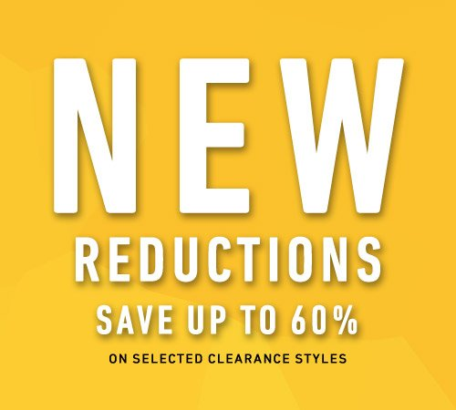 New reductions! Save up to 60% on selected styles