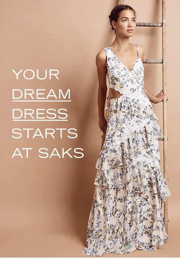 Your dream dress starts at Saks... - Saks Fifth Avenue Email Archive