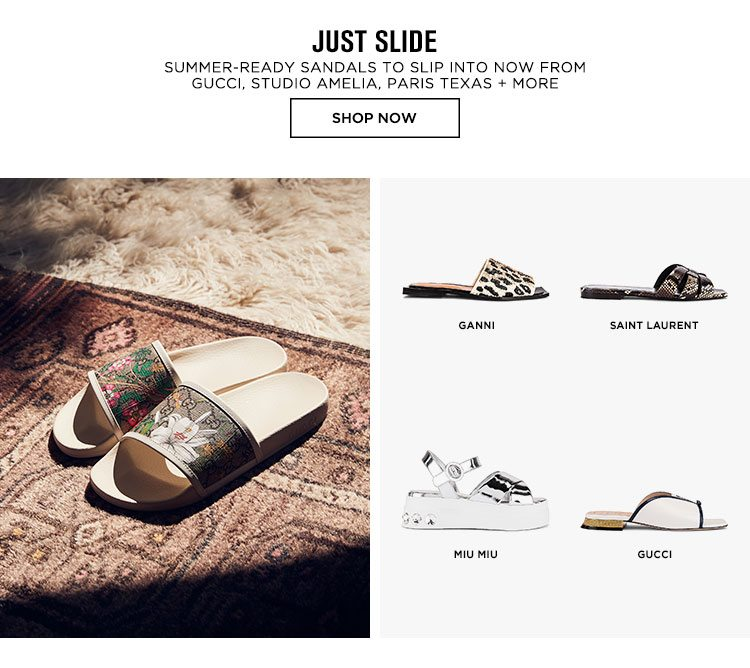 Just Slide. Summer-ready sandals to slip into now from Gucci, Studio Amelia, Paris Texas + more. SHOP NOW