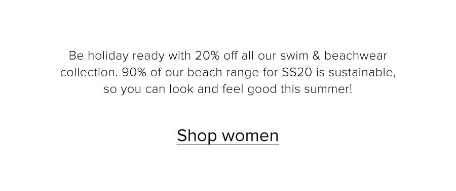 Be holiday ready with 20% off all our swim & beachwear collection. 90% of our beach range for SS20 is sustainable, so you can look and feel good this summer! Shop women