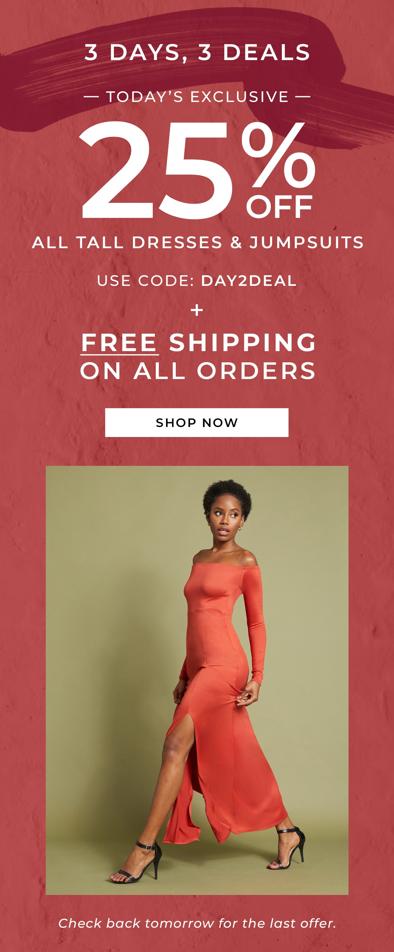 3 Days, 3 Deals - Today's Exclusive - 25% off all tall dresses & jumpsuits - Use Code: DAY2DEAL