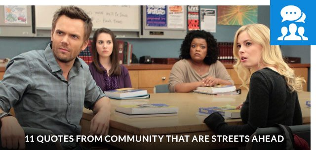 11 Quotes From Community That Are Streets Ahead
