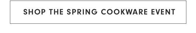 SHOP THE SPRING COOKWARE EVENT