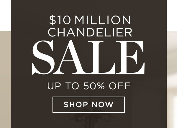 $10 Million Chandelier Sale - Up To 50% Off - Shop Now - Ends 10/22